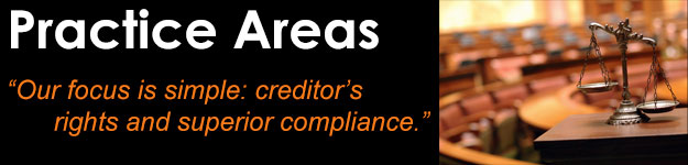 "Practice Areas - ""Our focus is simple: creditor's rights and superior compliance."""